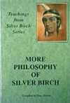 More Philosophy of Silver Birch. Compiled by Tony Ortzen.